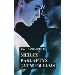 MEILĖS PASLAPTYS JAUNUOLIAMS/ Banevičienė Rita