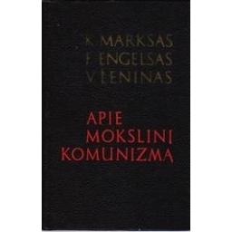 APIE MOKSLINĮ KOMUNIZMĄ/ Marksas K., Engelsas F., Leninas V.