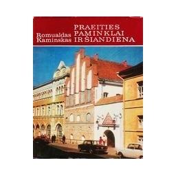 Praeities paminklai ir šiandiena/ Kaminskas Romualdas