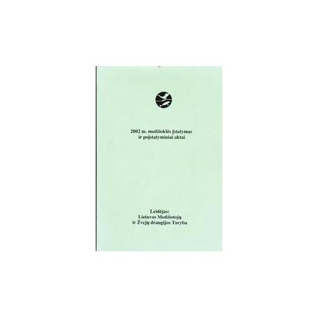 2002 m. medžioklės įstatymas ir poįstatyminiai aktai/ Autorių kolektyvas