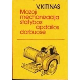 Mažoji mechanizacija statybos apdailos darbuose/ Kitinas V.