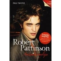 Robert Pattinson. Amžinai įsimylėjęs/ Twiste Paul