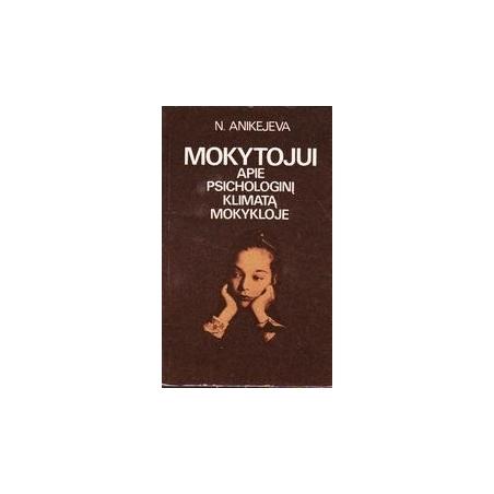 Mokytojui apie psichologinį klimatą mokykloje/ Anikejeva N.