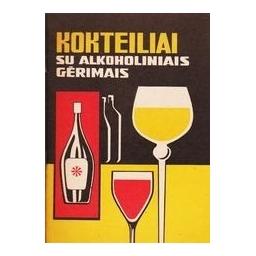 Kokteiliai su alkoholiniais gėrimais/ Kulikauskienė J.