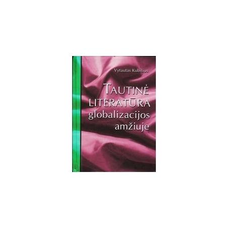 Tautinė literatūra globalizacijos amžiuje/ Kubilius Vytautas