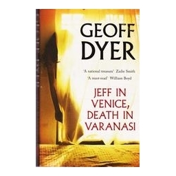 Jeff in Venice, Death in Varanasi/ Geoff Dyer