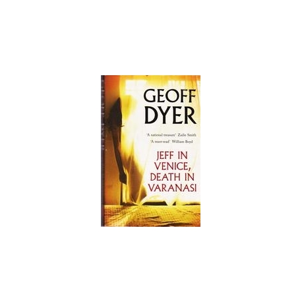 Jeff in Venice, Death in Varanasi/ Geoff Dyer