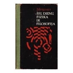 Šių dienų fizika ir filosofija/ Grigonis J.