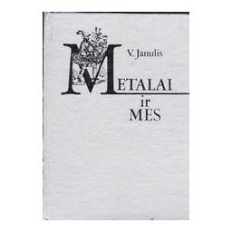 Metalai ir mes/ Janulis V.