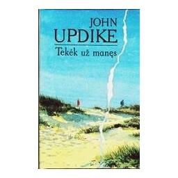 Tekėk už manęs/ Updike John