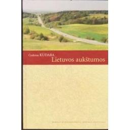 Lietuvos aukštumos/ Česlovas Kudaba ir kt.