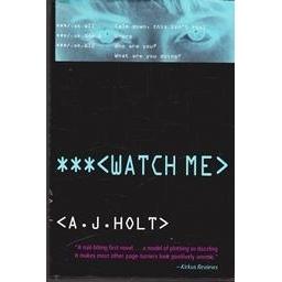 Watch Me/ A. J. Holt