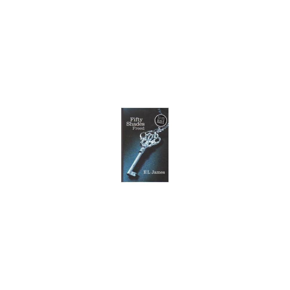 Fifty Shades Freed/ E L James