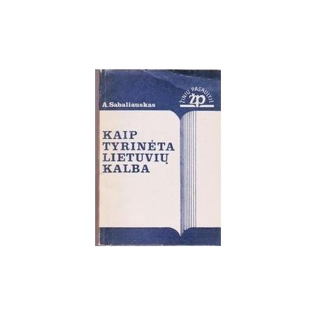 Kaip tyrinėta lietuvių kalba/ Sabaliauskas Algirdas