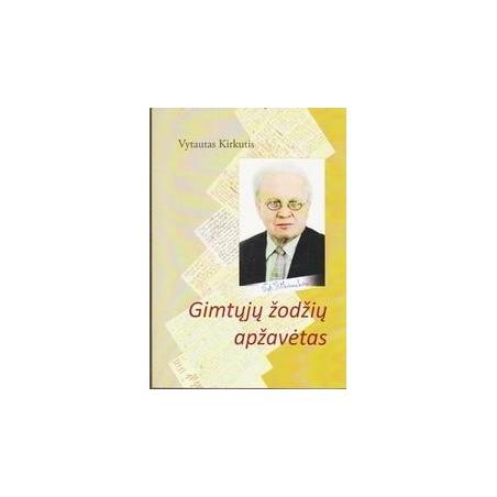 Gimtų žodžių apžavėtas/ Vytautas Kirkutis