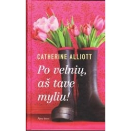 Po velnių, aš tave myliu!/ Alliott Catherine