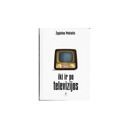 Iki ir po televizijos/ Pečiulis Žygintas