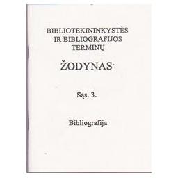 Bibliotekininkystės ir bibliografijos terminų žodynas Sąs.3/ Violeta Černiauskaitė