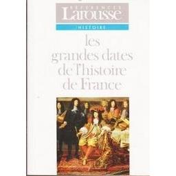 Les grandes dates de l'histoire de France (Histoire)/ Eric Bournazel