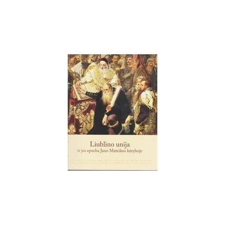 Liublino unija ir jos epocha Jano Mateikos kūryboje/ Verbiejūtė Birutė Marijus Uzorka