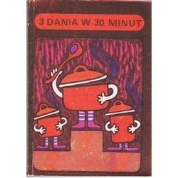 3 DANIA W 30 MINUT/ Wera Sztabowa