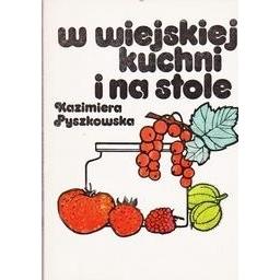 W wiejskiej kuchni i na stole/ Pyszkowska Kazimiera