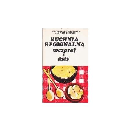 Kuchnia regionalna wczoraj i dziś/ Markuza-Bieniecka Biruta , Dekowski Jan Piotr