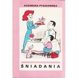 Śniadania/ Kazimiera Pyszkowska