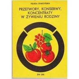 Przetwory, konserwy, koncentraty w zywieniu rodziny/ Feliksa Starzynska