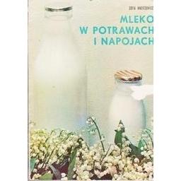 Mleko w potrawach i napojach/ Maciesowicz Zofia
