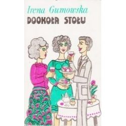 Dookoła stołu/ Irena Gumowska