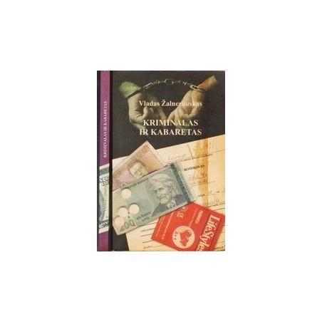 KRIMINALAS IR KABARETAS (I ir II knygos)/ Vladas Žalnerauskas