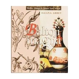 Baltoji magija: meilės, pinigų ir laimės burtai/ Abrev Ileana