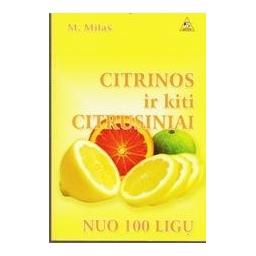 Citrinos ir kiti citrusiniai nuo 100 ligų/ Milaš M.
