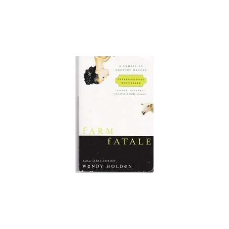 Farm Fatale. A Comedy of Country Manors/ Holden Wendy