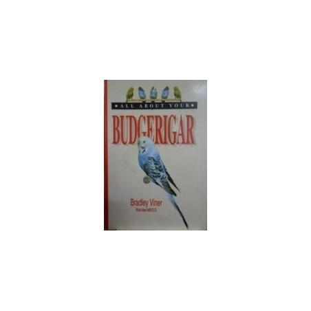 Budgerigar. All about your/ Viner Bradley