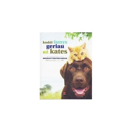 Kodėl šunys geriau už kates/ Greive Bradley Trevor