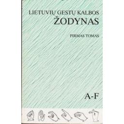 Lietuvių gestų kalbos žodynas (I tomas)/ Alina Brazdžiūnienė ir kiti
