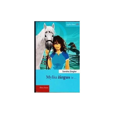 Myliu žirgus ir.../ Ziegler Sandra