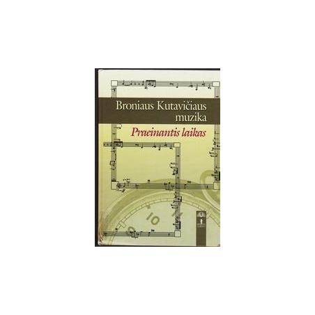 Broniaus Kutavičiaus muzika: Praeinantis laikas/ Jasinskaitė-Jankauskienė Inga