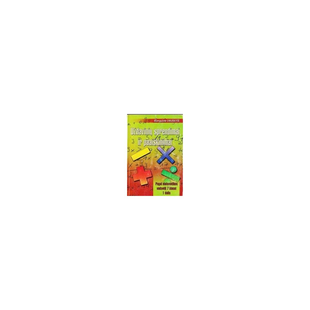 Uždavinių sprendimai ir paaiškinimai 7 klasei (1 dalis)/ Druskytė Banguolė