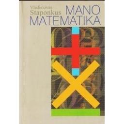 Mano matematika/ Staponkus Vladislovas