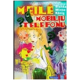 Meilė mobiliu telefonu/ Minte-König Bianka