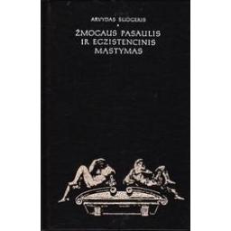Žmogaus pasaulis ir egzistencinis mąstymas/ Šliogeris Arvydas