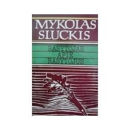 Rašytojas apie rašytojus/ Sluckis Mykolas