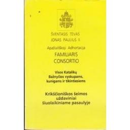 Apaštališkoji Adhortacija. Familiaris consortio/ Šventasis tėvas Jonas Paulius II