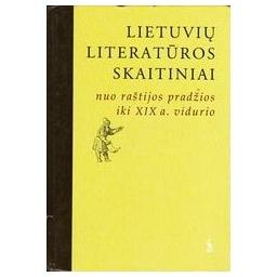 Lietuvių literatūros skaitiniai. Nuo raštijos pradžios iki XIX a. vidurio/ Žentelytė A.