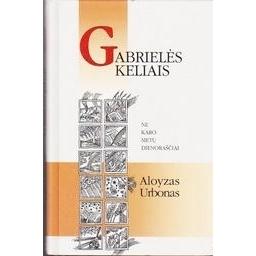 Gabrielės keliais. Ne karo metų dienoraščiai/ Urbonas Aloyzas