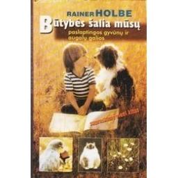 Būtybės šalia mūsų: paslaptingos gyvūnų ir augalų galios/ Holbe R.