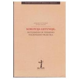 Korupcija Lietuvoje : ikiteisminio ir teisminio nagrinėjimo praktika/ Aurelijus Gutauskas